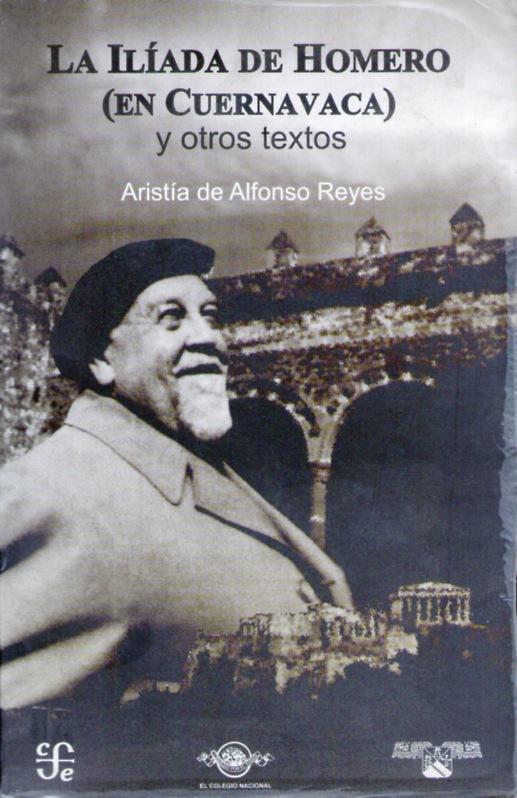 La Ilíada de Homero en Cuernavaca. Aristía de Alfonso Reyes