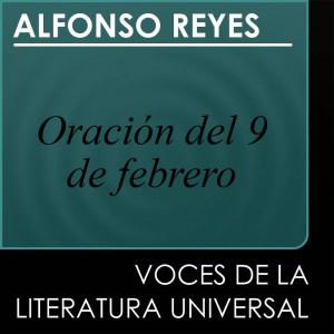 Oración del 9 de febrero. Por Alfonso Reyes