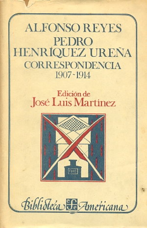Alfonso Reyes y Pedro Henríquez Ureña. Correspondencia 1907-1914