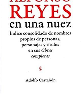 Reseña del libro Alfonso Reyes en una nuez de Adolfo Castañón. Por Carolina Moreno Echeverry